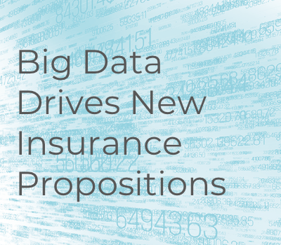 Big Data Drives New Insurance Propositions