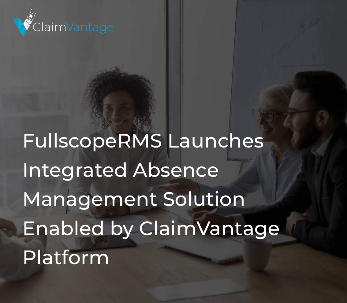 Disability RMS, a subsidiary of Fullscope RMS, releases IDAM solution using ClaimVantage Absence Management Solution