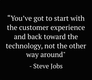 You've got to start with the customer experience and back toward technology, not the other way around