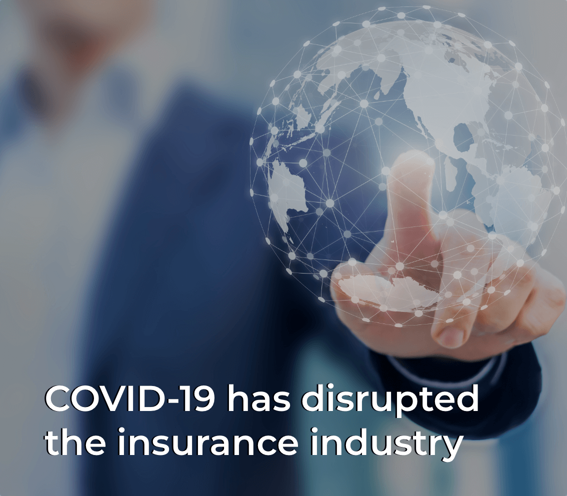 COVID-19 has disrupted the insurance industry