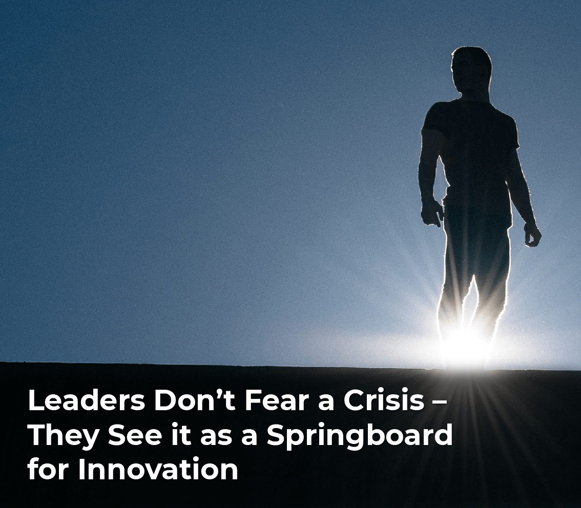 Leaders don't fear a crisis – they see it as a springboard for innovation