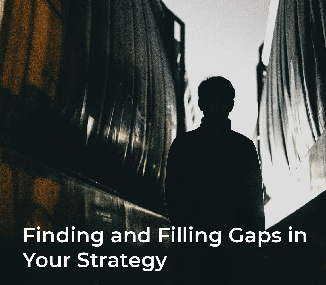 Finding and filling gaps in your strategy